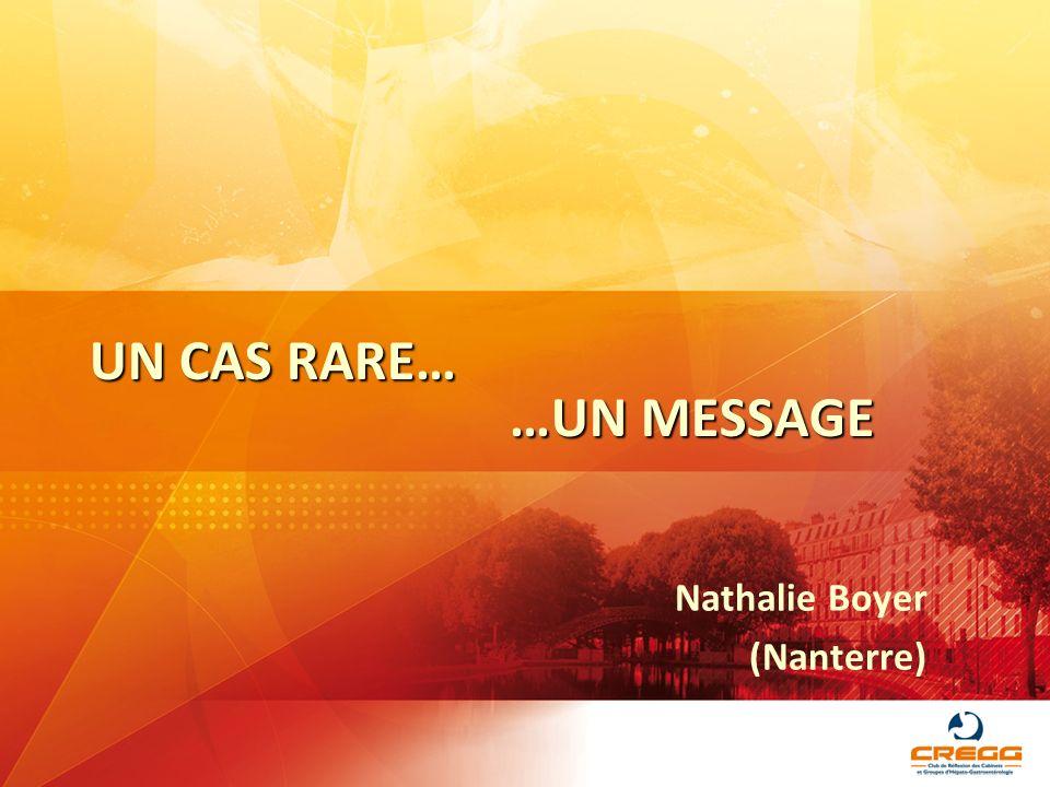 UN CAS RARE… …UN MESSAGE Nathalie Boyer (Nanterre)