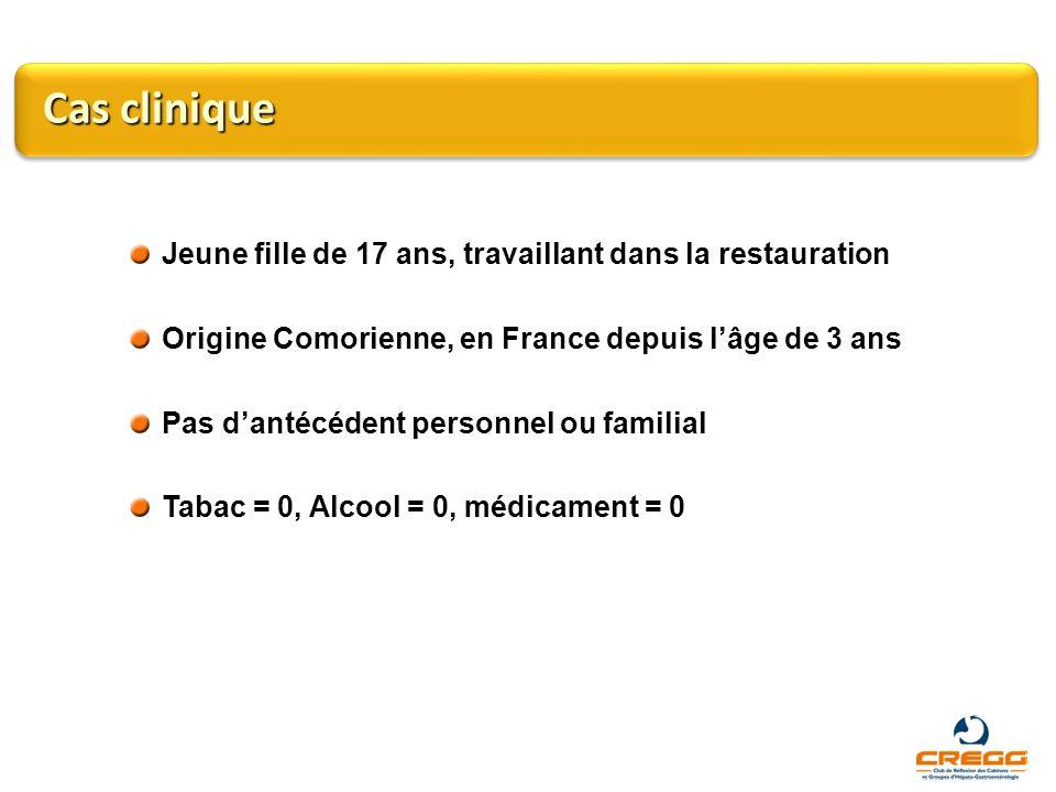 Cas clinique Jeune fille de 17 ans, travaillant dans la restauration Origine Comorienne, en France depuis lâge de 3 ans Pas dantécédent personnel ou f