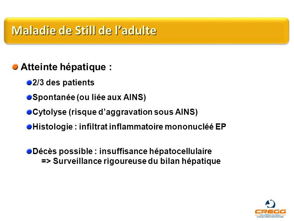 Maladie de Still de ladulte Atteinte hépatique : 2/3 des patients Spontanée (ou liée aux AINS) Cytolyse (risque daggravation sous AINS) Histologie : i