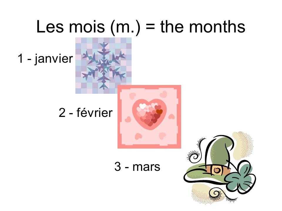 Les mois (m.) = the months 1 - janvier 2 - février 3 - mars