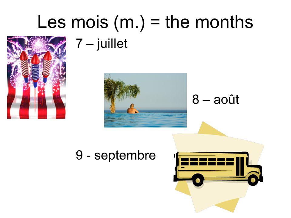 Les mois (m.) = the months 7 – juillet 8 – août 9 - septembre
