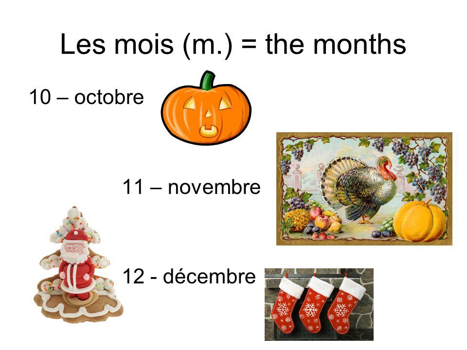 Les mois (m.) = the months 10 – octobre 11 – novembre 12 - décembre