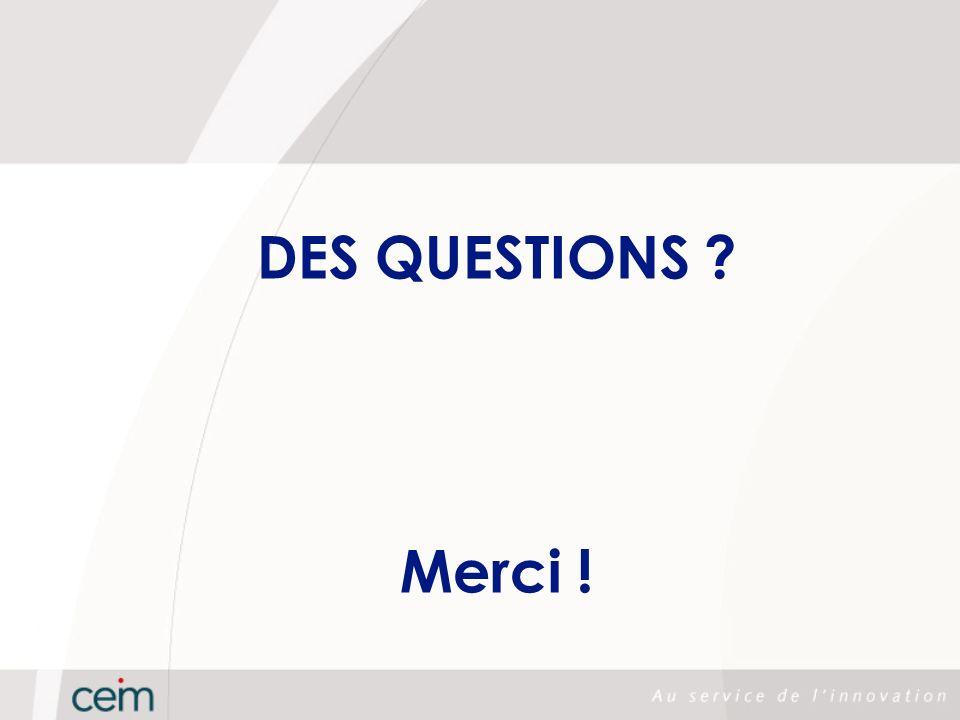 DES QUESTIONS ? Merci !