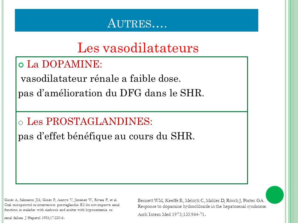 A UTRES …. Les vasodilatateurs La DOPAMINE: vasodilatateur rénale a faible dose. pas damélioration du DFG dans le SHR. o Les PROSTAGLANDINES: pas deff