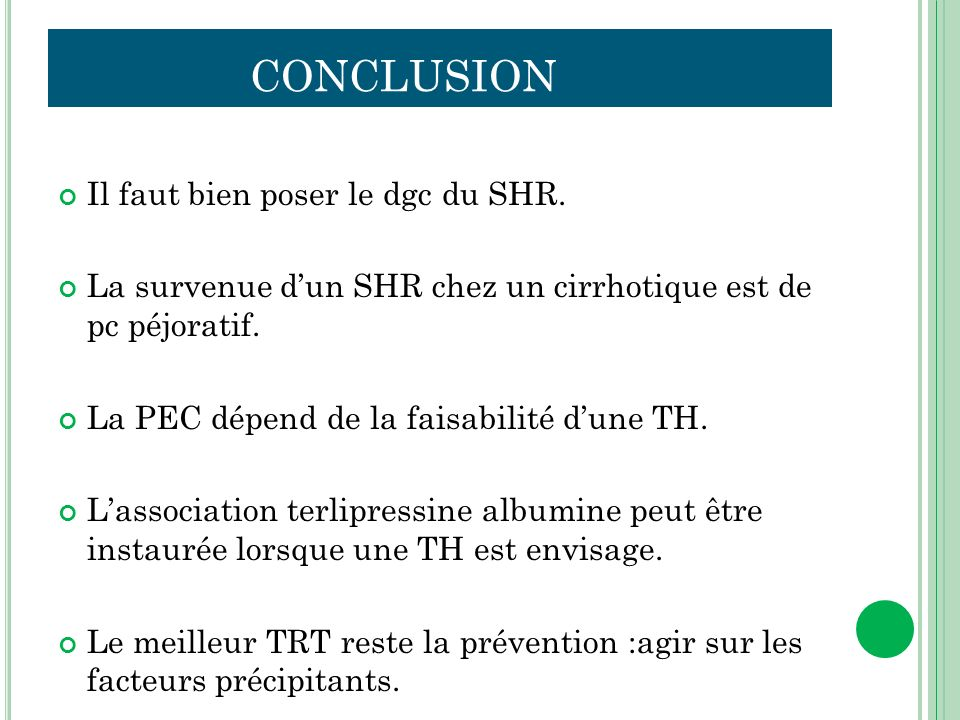 CONCLUSION Il faut bien poser le dgc du SHR. La survenue dun SHR chez un cirrhotique est de pc péjoratif. La PEC dépend de la faisabilité dune TH. Las
