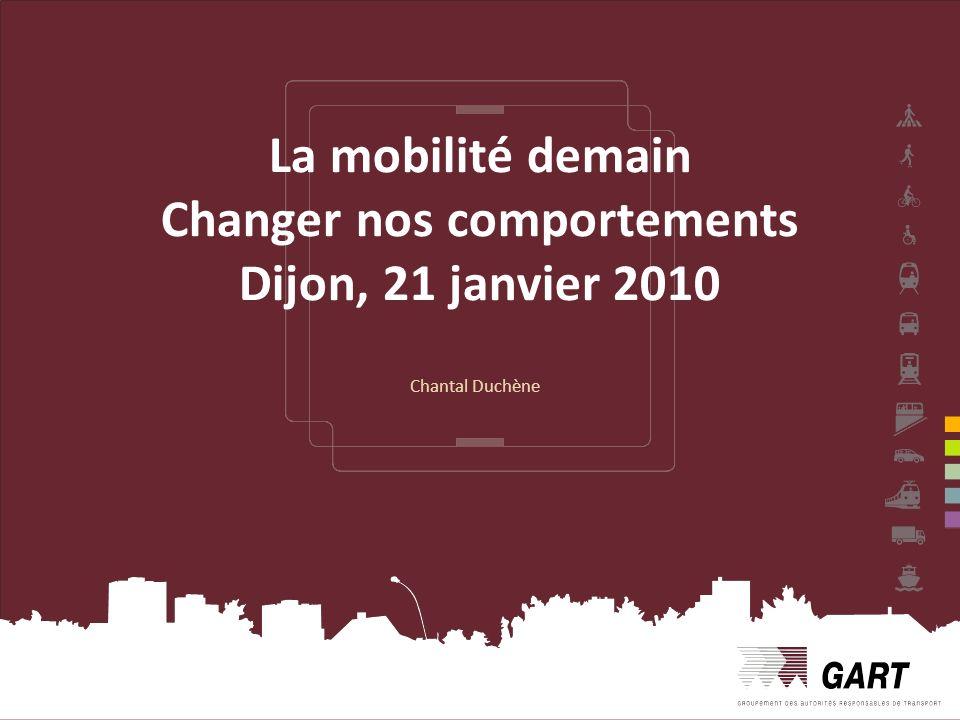 La mobilité demain Changer nos comportements Dijon, 21 janvier 2010 Chantal Duchène