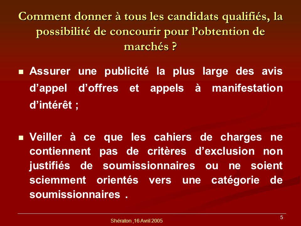 Shératon,16 Avril 2005 6 Comment assurer la transparence du Processus de Passation de Marchés .