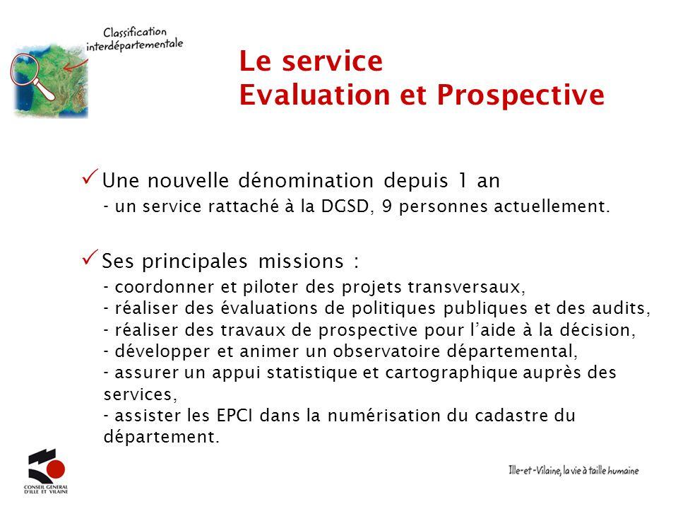 Une nouvelle dénomination depuis 1 an Le service Evaluation et Prospective - un service rattaché à la DGSD, 9 personnes actuellement. Ses principales