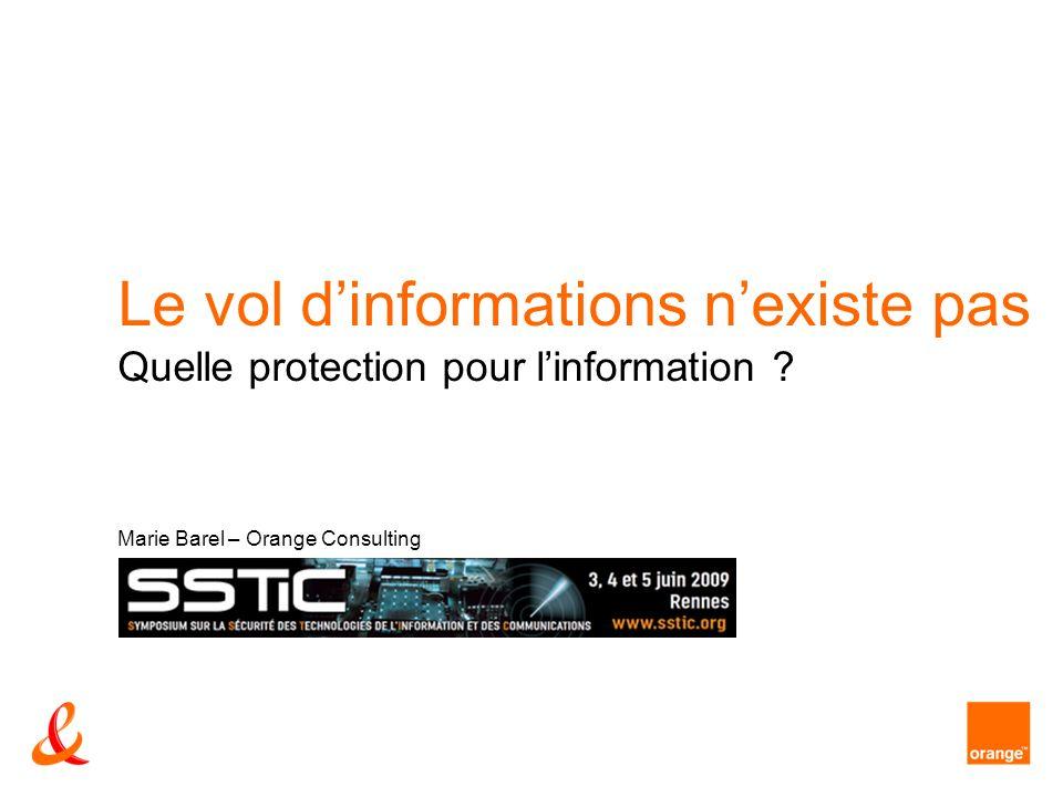 Le vol dinformations nexiste pas Quelle protection pour linformation ? Marie Barel – Orange Consulting