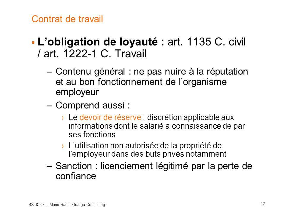 Contrat de travail Lobligation de loyauté : art. 1135 C. civil / art. 1222-1 C. Travail –Contenu général : ne pas nuire à la réputation et au bon fonc