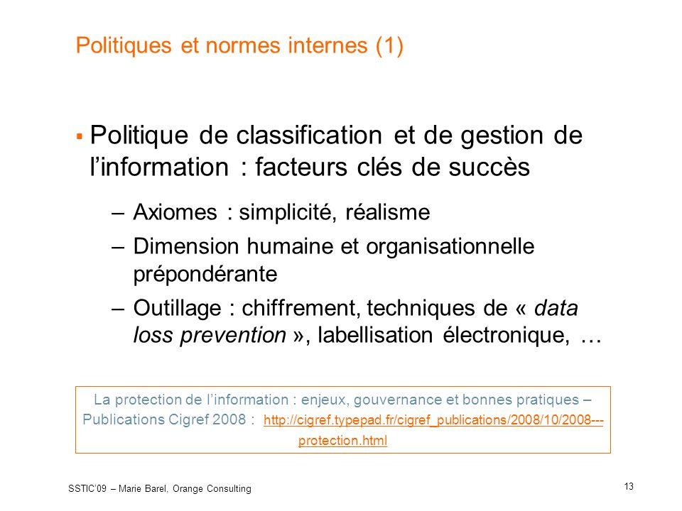 Politiques et normes internes (1) Politique de classification et de gestion de linformation : facteurs clés de succès –Axiomes : simplicité, réalisme