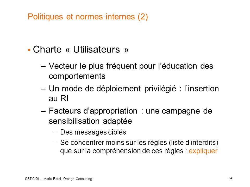 Politiques et normes internes (2) Charte « Utilisateurs » –Vecteur le plus fréquent pour léducation des comportements –Un mode de déploiement privilég