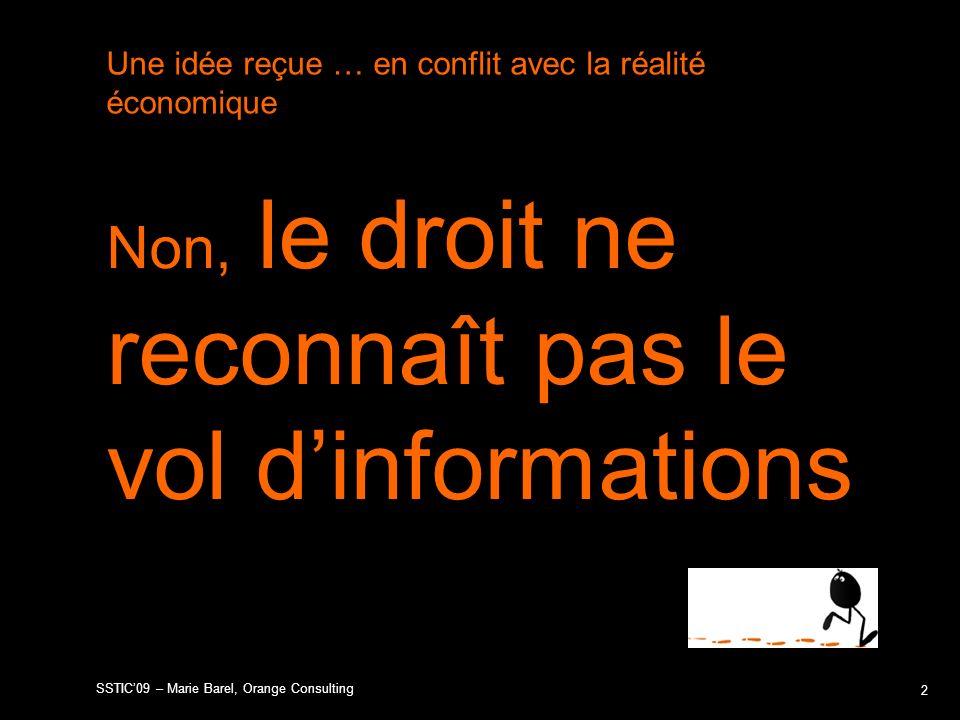 SSTIC09 – Marie Barel, Orange Consulting Non, le droit ne reconnaît pas le vol dinformations Une idée reçue … en conflit avec la réalité économique 2