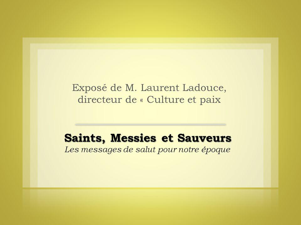 Saints, Messies et Sauveurs Les messages de salut pour notre époque Exposé de M. Laurent Ladouce, directeur de « Culture et paix