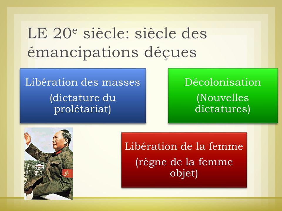 Libération des masses (dictature du prolétariat) Décolonisation (Nouvelles dictatures) Libération de la femme (règne de la femme objet)