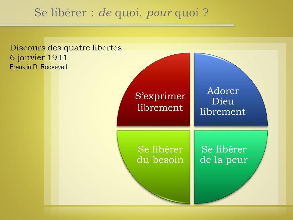 « Dans les jours futurs, que nous cherchons à rendre sûrs, nous entrevoyons un monde fondé sur quatre libertés essentielles.