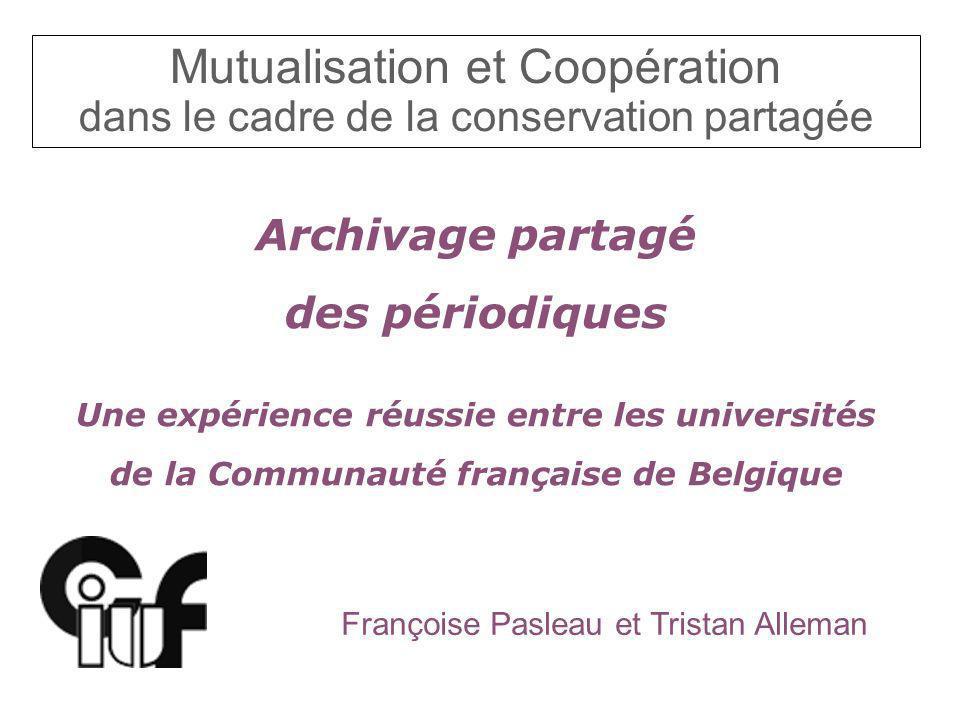 Mutualisation et Coopération dans le cadre de la conservation partagée Archivage partagé des périodiques Une expérience réussie entre les universités