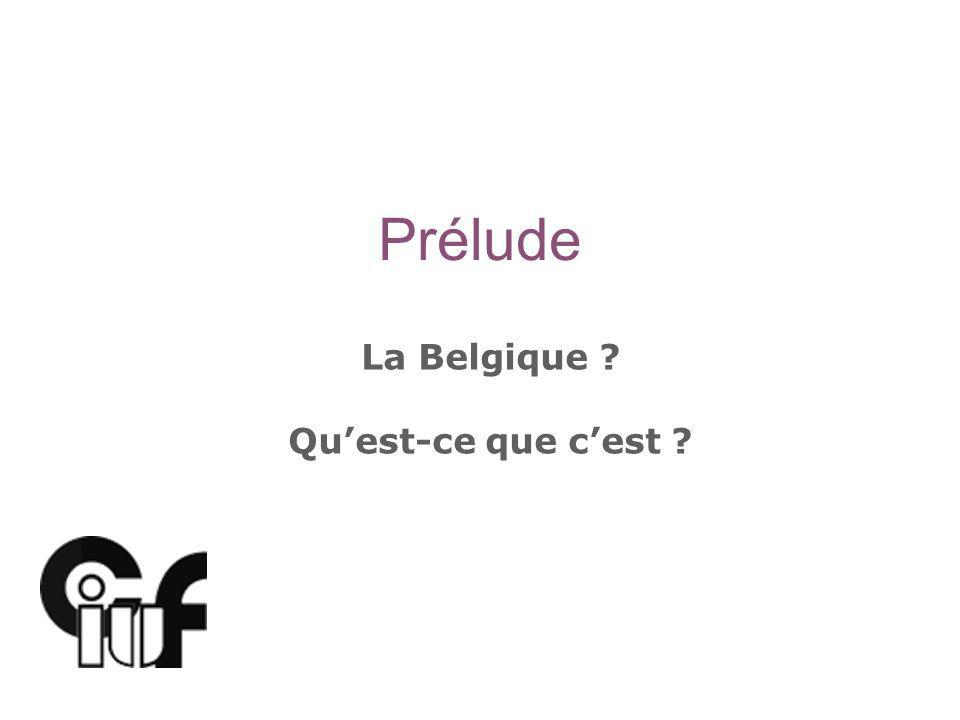 Prélude La Belgique ? Quest-ce que cest ?