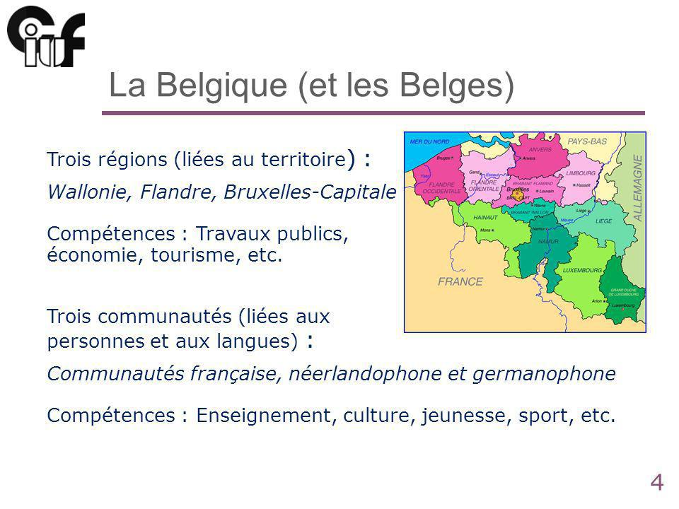 4 La Belgique (et les Belges) Trois régions (liées au territoire ) : Wallonie, Flandre, Bruxelles-Capitale Compétences : Travaux publics, économie, tourisme, etc.