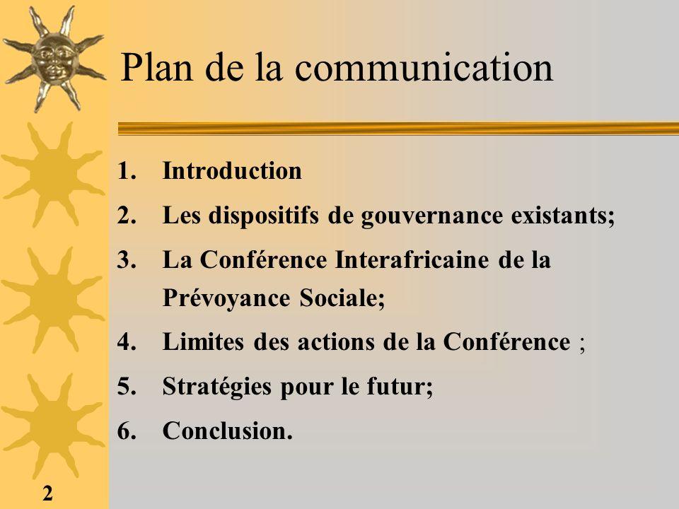 2 Plan de la communication 1.Introduction 2.Les dispositifs de gouvernance existants; 3.La Conférence Interafricaine de la Prévoyance Sociale; 4.Limit