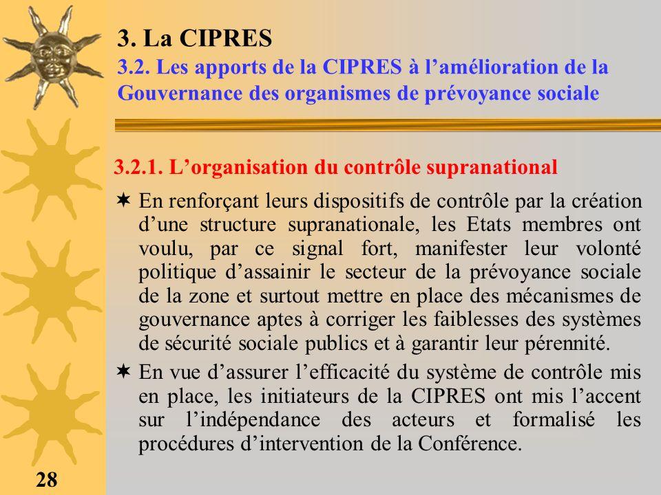 28 3. La CIPRES 3.2. Les apports de la CIPRES à lamélioration de la Gouvernance des organismes de prévoyance sociale 3.2.1. Lorganisation du contrôle