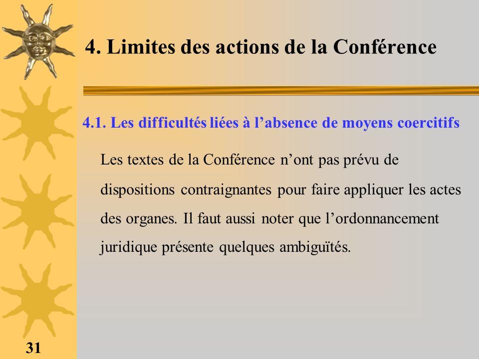 31 4. Limites des actions de la Conférence 4.1. Les difficultés liées à labsence de moyens coercitifs Les textes de la Conférence nont pas prévu de di
