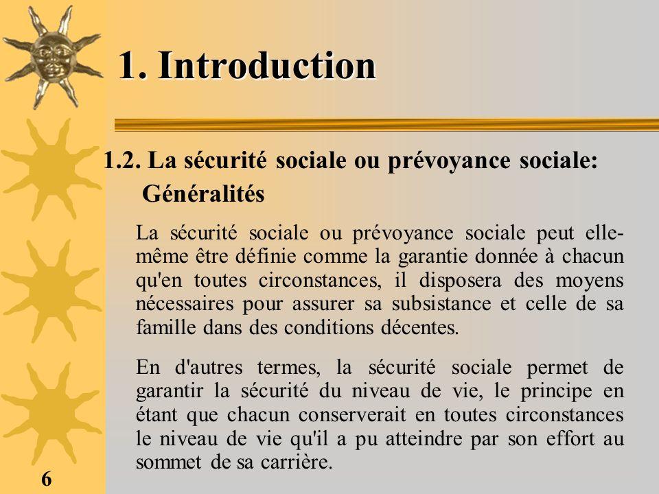 6 1. Introduction 1.2. La sécurité sociale ou prévoyance sociale: Généralités La sécurité sociale ou prévoyance sociale peut elle- même être définie c