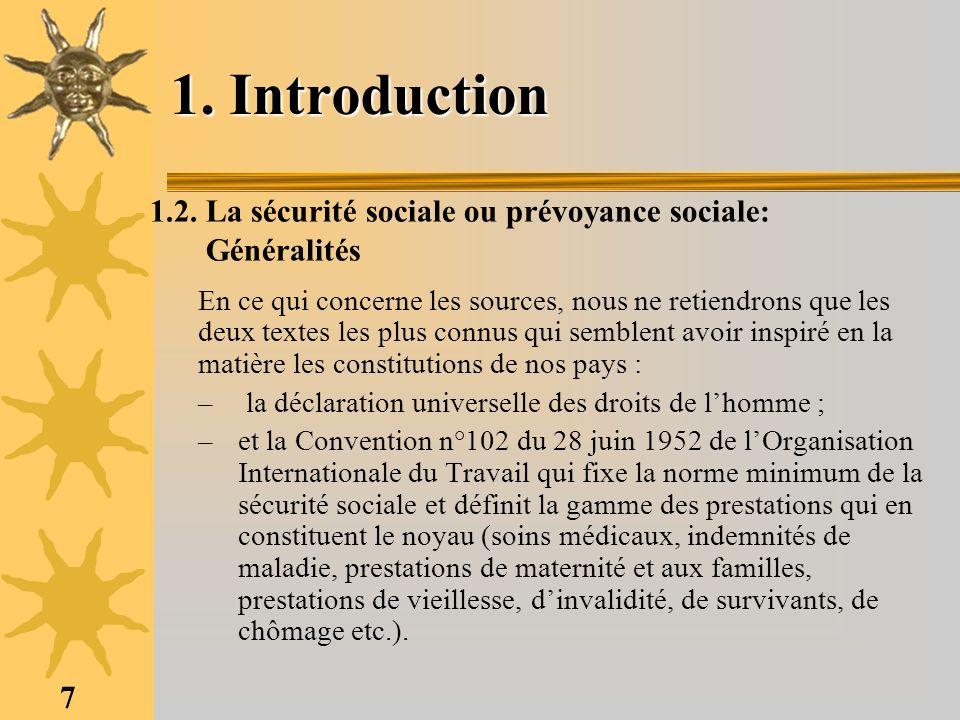 7 1. Introduction 1.2. La sécurité sociale ou prévoyance sociale: Généralités En ce qui concerne les sources, nous ne retiendrons que les deux textes