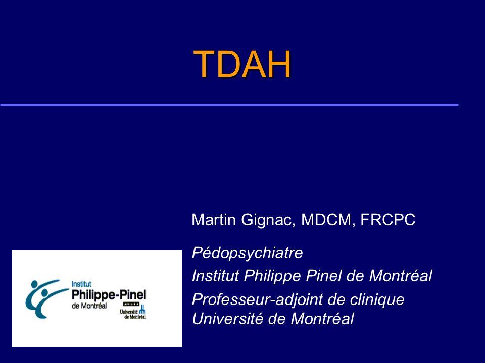 Martin Gignac, MDCM, FRCPC Pédopsychiatre Institut Philippe Pinel de Montréal Professeur-adjoint de clinique Université de Montréal TDAH