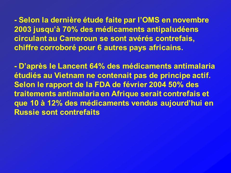 - Selon la dernière étude faite par lOMS en novembre 2003 jusquà 70% des médicaments antipaludéens circulant au Cameroun se sont avérés contrefais, ch