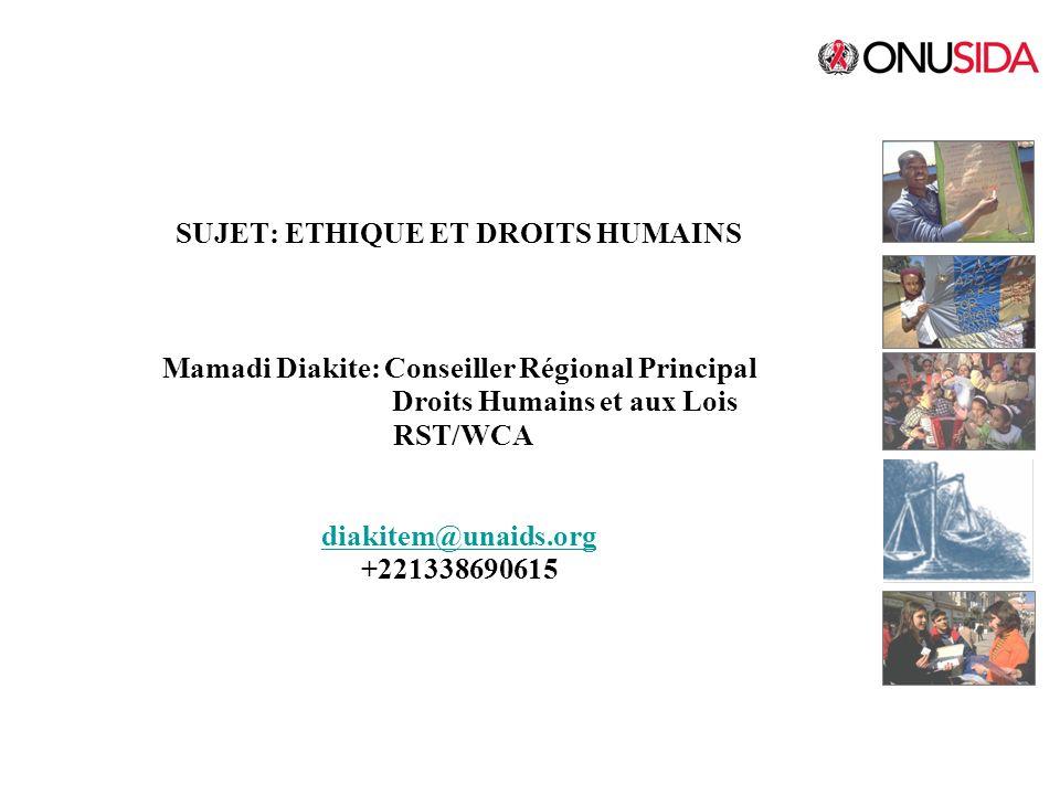 SUJET: ETHIQUE ET DROITS HUMAINS Mamadi Diakite: Conseiller Régional Principal Droits Humains et aux Lois RST/WCA diakitem@unaids.org +221338690615 di
