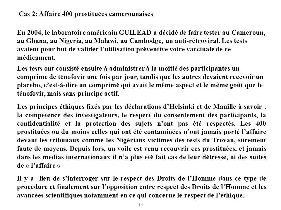 Cas 2: Affaire 400 prostituées camerounaises En 2004, le laboratoire américain GUILEAD a décidé de faire tester au Cameroun, au Ghana, au Nigeria, au