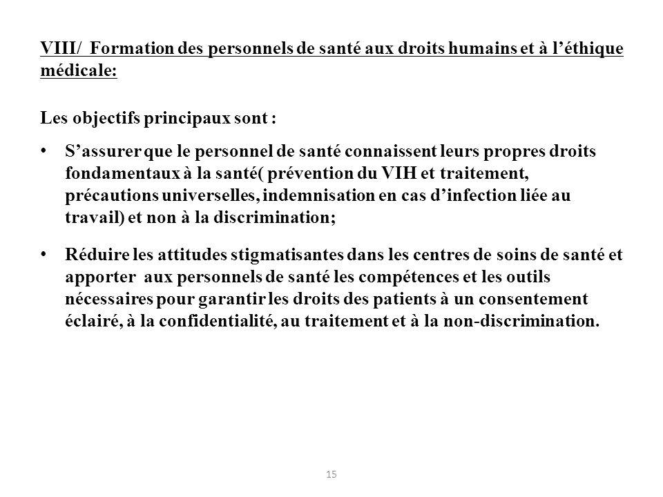 VIII/ Formation des personnels de santé aux droits humains et à léthique médicale: Les objectifs principaux sont : Sassurer que le personnel de santé