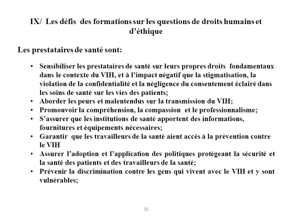 IX/ Les défis des formations sur les questions de droits humains et déthique Les prestataires de santé sont: Sensibiliser les prestataires de santé su
