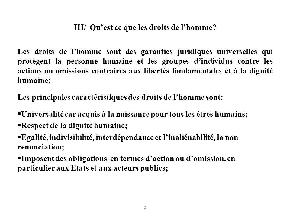 III/ Quest ce que les droits de lhomme? Les droits de lhomme sont des garanties juridiques universelles qui protègent la personne humaine et les group