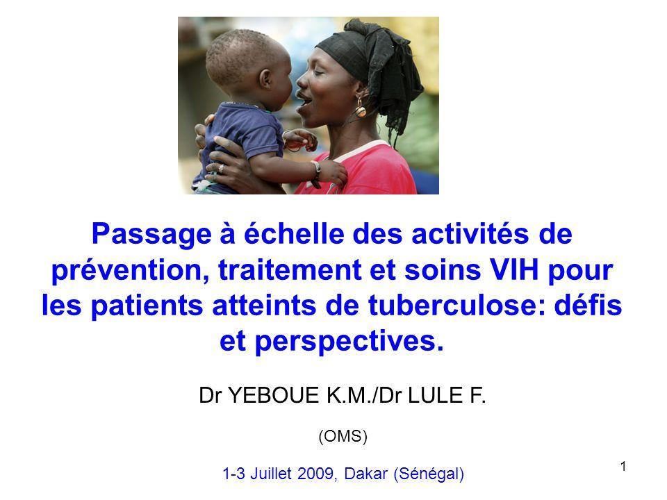 1 Passage à échelle des activités de prévention, traitement et soins VIH pour les patients atteints de tuberculose: défis et perspectives. Dr YEBOUE K