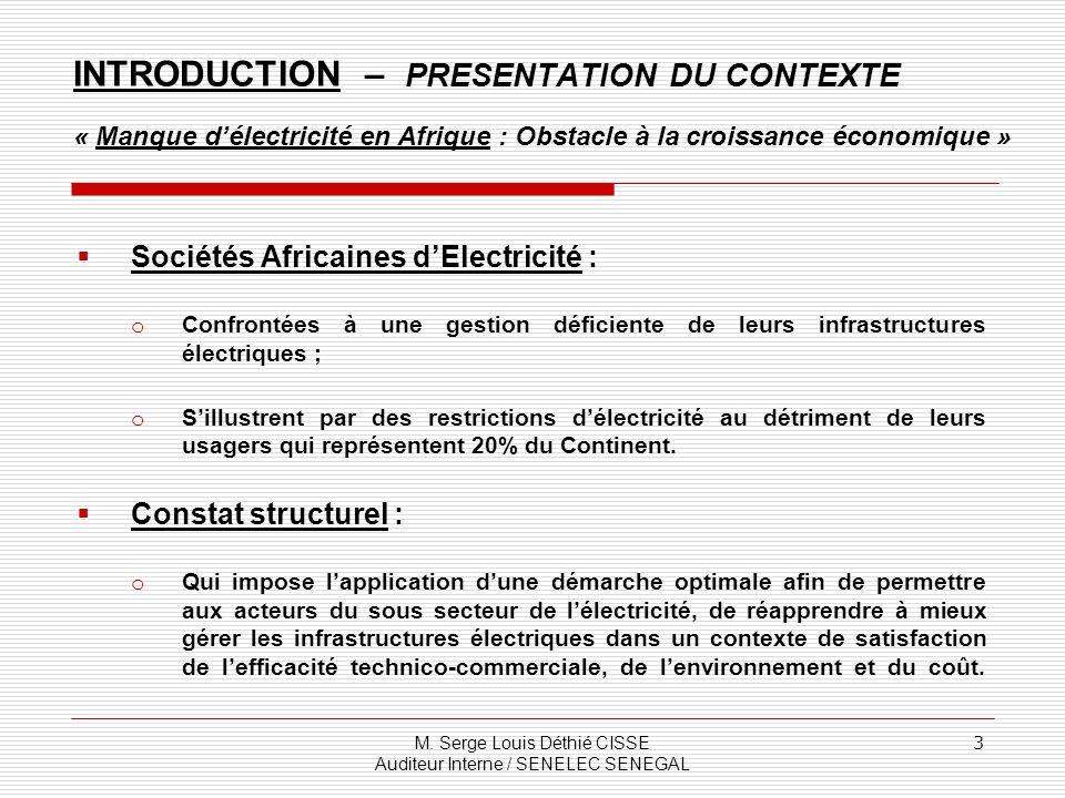 M. Serge Louis Déthié CISSE Auditeur Interne / SENELEC SENEGAL 3 Sociétés Africaines dElectricité : o Confrontées à une gestion déficiente de leurs in
