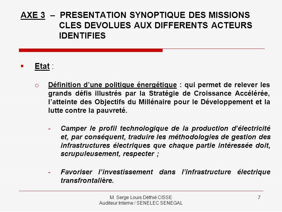 M. Serge Louis Déthié CISSE Auditeur Interne / SENELEC SENEGAL 7 Etat : o Définition dune politique énergétique : qui permet de relever les grands déf