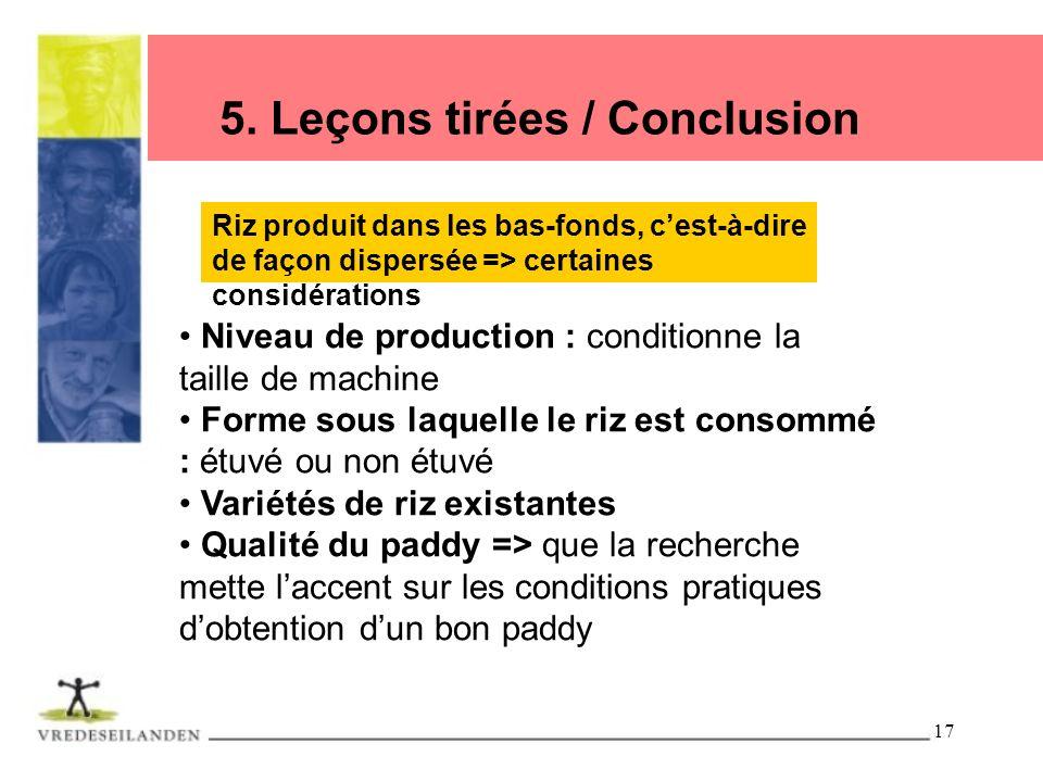 17 5. Leçons tirées / Conclusion Riz produit dans les bas-fonds, cest-à-dire de façon dispersée => certaines considérations Niveau de production : con