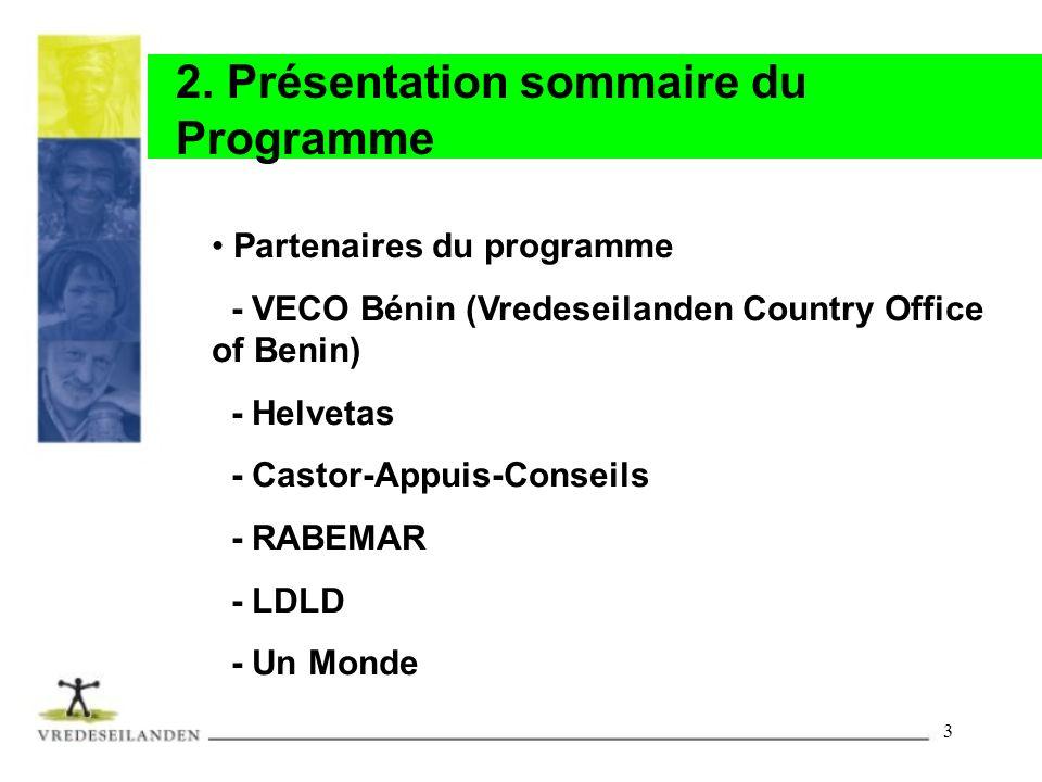 3 2. Présentation sommaire du Programme Partenaires du programme - VECO Bénin (Vredeseilanden Country Office of Benin) - Helvetas - Castor-Appuis-Cons