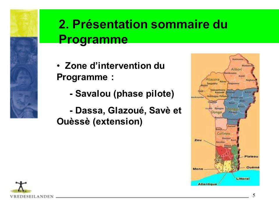 5 2. Présentation sommaire du Programme Zone dintervention du Programme : - Savalou (phase pilote) - Dassa, Glazoué, Savè et Ouèssè (extension)