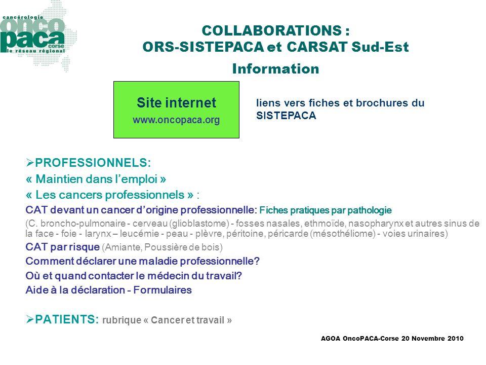 AGOA OncoPACA-Corse 20 Novembre 2010 PROFESSIONNELS: « Maintien dans lemploi » « Les cancers professionnels » : CAT devant un cancer dorigine professi