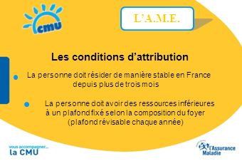 Les conditions dattribution La personne doit résider de manière stable en France depuis plus de trois mois LA.M.E. La personne doit avoir des ressourc