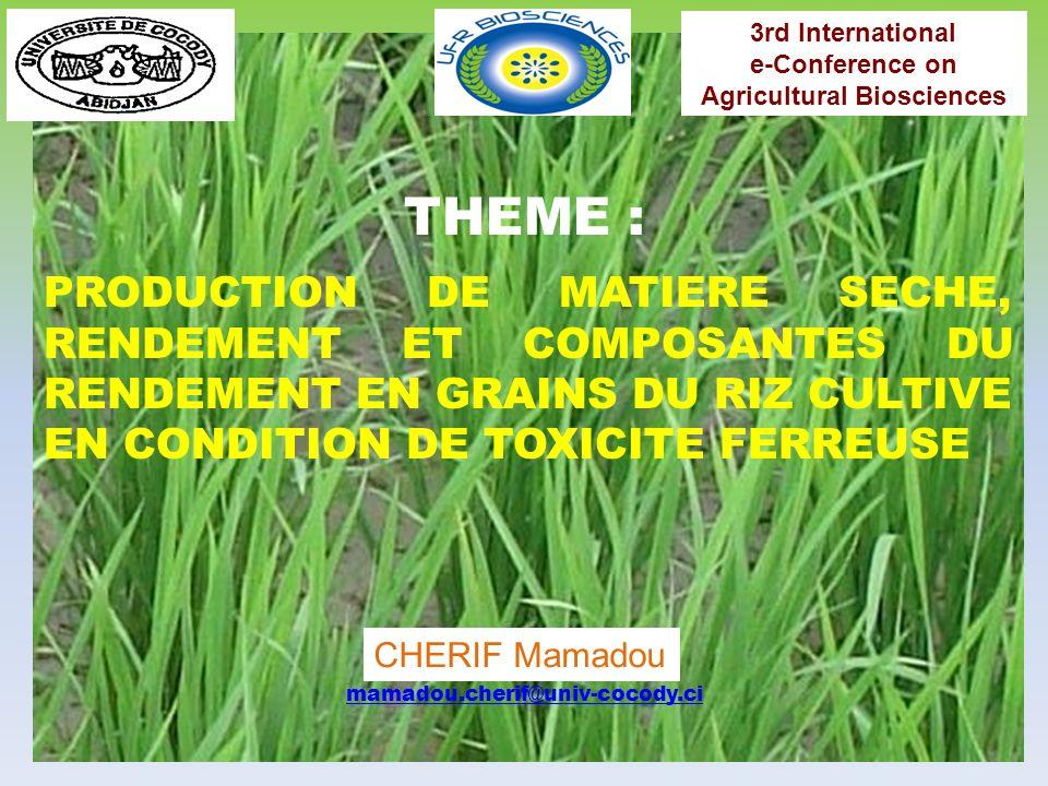 IeCAB symposium held 1-15 June 2010 Composantes du rendement LOCALITES BOUAKEKORHOGO Nombre de grains par panicule 99,5765 a96,1206 a Fertilité de la panicule (%) 79,83 a76,85 a Masse du grain (g) 0,27832 b0,25490 a Rendement Paniculaire (g/Panic) 23,0122 b19,7380 a Densité de Panicule (Panic/m 2 ) 208,583 a211,250 a Tableau V : Effet sur les composantes du rendement RESULTATS ET DISCUSSION La masse du grain est la composante du rendement qui est réduite de manière significative.
