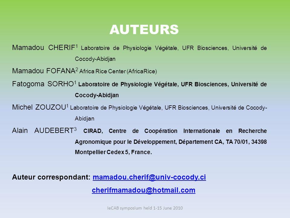 IeCAB symposium held 1-15 June 2010 AUTEURS Mamadou CHERIF 1 Laboratoire de Physiologie Végétale, UFR Biosciences, Université de Cocody-Abidjan Mamado