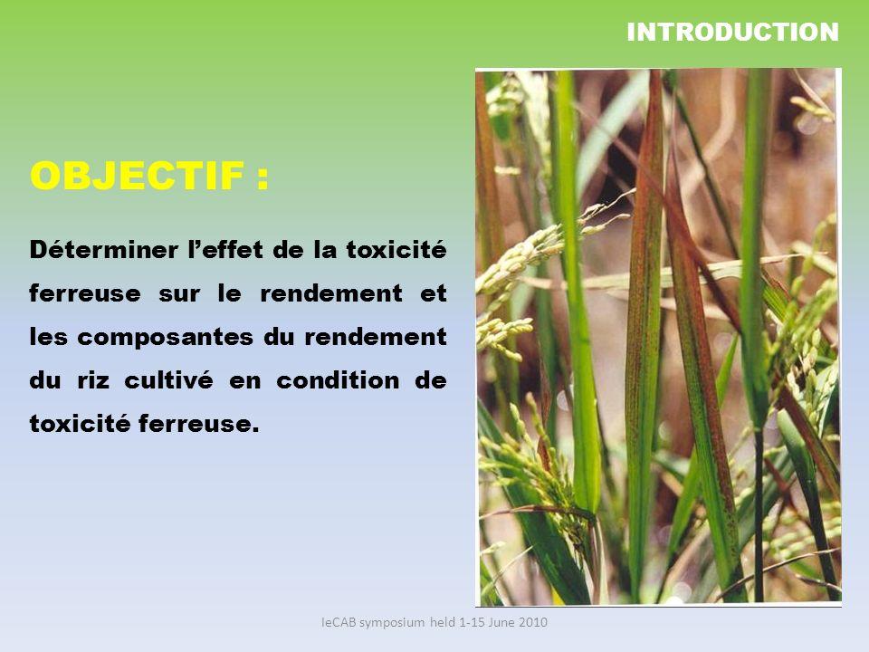 IeCAB symposium held 1-15 June 2010 OBJECTIF : Déterminer leffet de la toxicité ferreuse sur le rendement et les composantes du rendement du riz culti