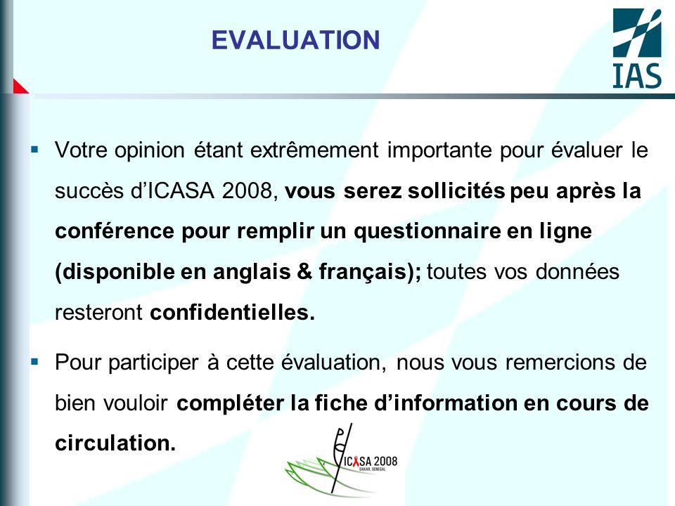 EVALUATION Votre opinion étant extrêmement importante pour évaluer le succès dICASA 2008, vous serez sollicités peu après la conférence pour remplir u