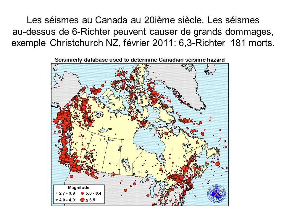 Les séismes au Canada au 20ième siècle. Les séismes au-dessus de 6-Richter peuvent causer de grands dommages, exemple Christchurch NZ, février 2011: 6
