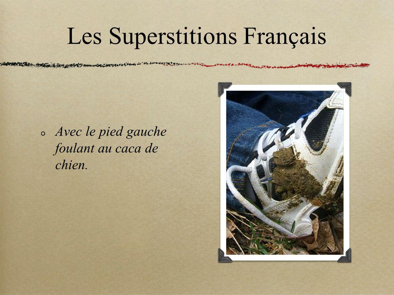 Les Superstitions Français Avec le pied gauche foulant au caca de chien.