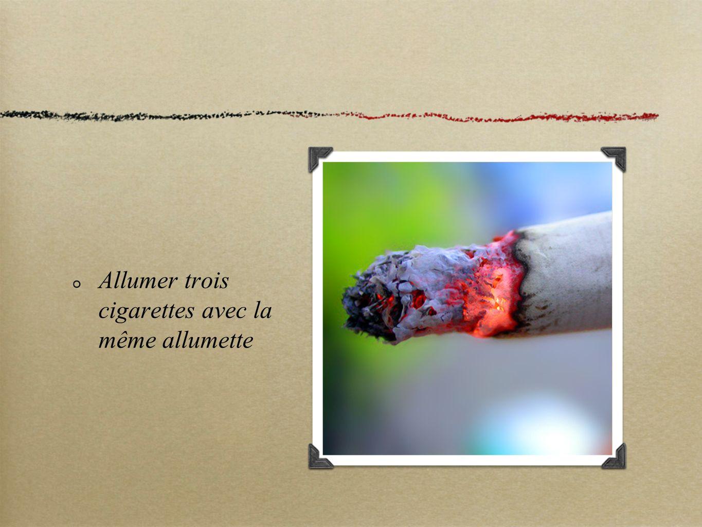 Allumer trois cigarettes avec la même allumette